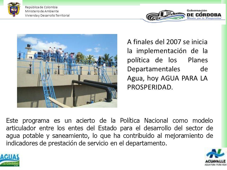 A finales del 2007 se inicia la implementación de la política de los Planes Departamentales de Agua, hoy AGUA PARA LA PROSPERIDAD.