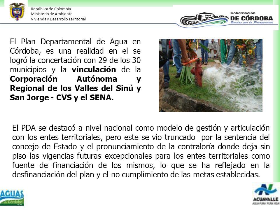 El Plan Departamental de Agua en Córdoba, es una realidad en el se logró la concertación con 29 de los 30 municipios y la vinculación de la Corporación Autónoma y Regional de los Valles del Sinú y San Jorge - CVS y el SENA.