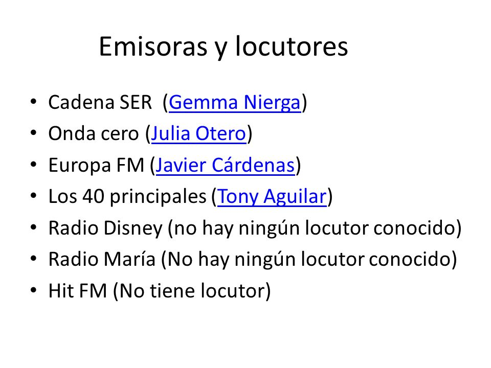 Emisoras y locutores Cadena SER (Gemma Nierga) Onda cero (Julia Otero)