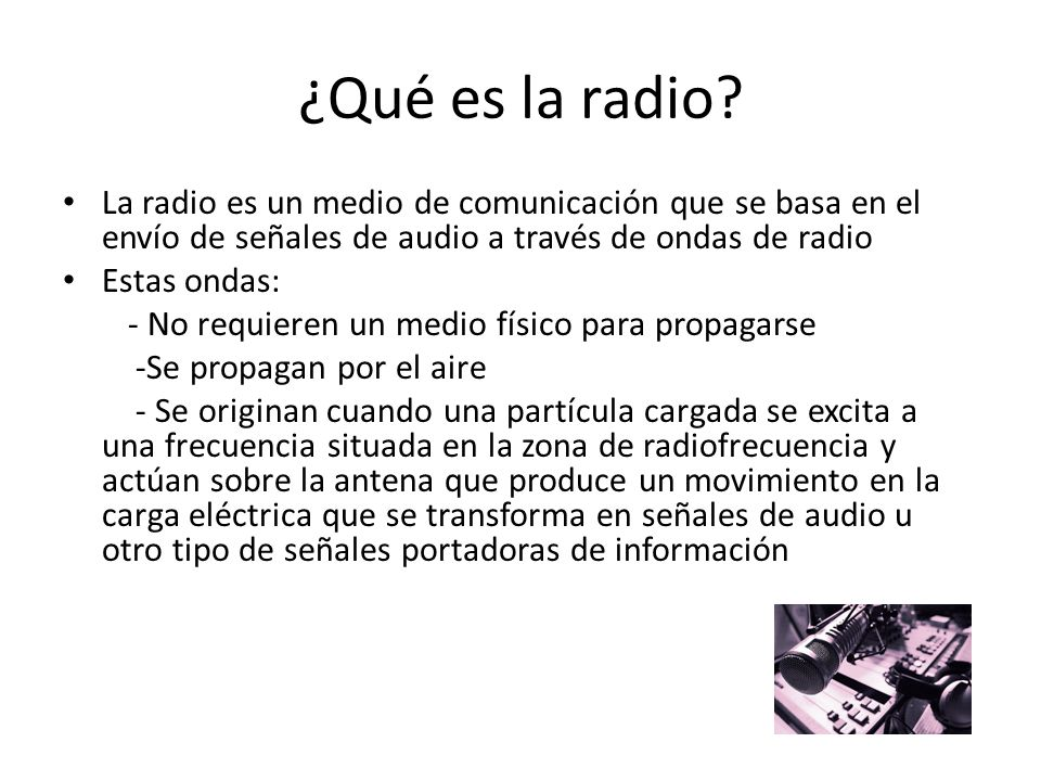 ¿Qué es la radio La radio es un medio de comunicación que se basa en el envío de señales de audio a través de ondas de radio.