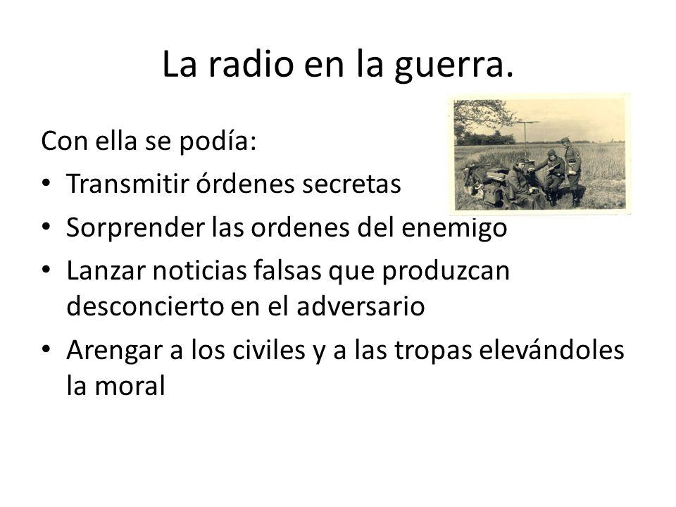 La radio en la guerra. Con ella se podía: Transmitir órdenes secretas