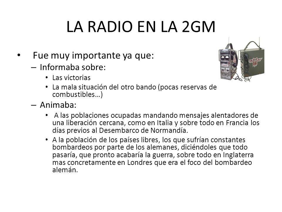 LA RADIO EN LA 2GM Fue muy importante ya que: Informaba sobre: