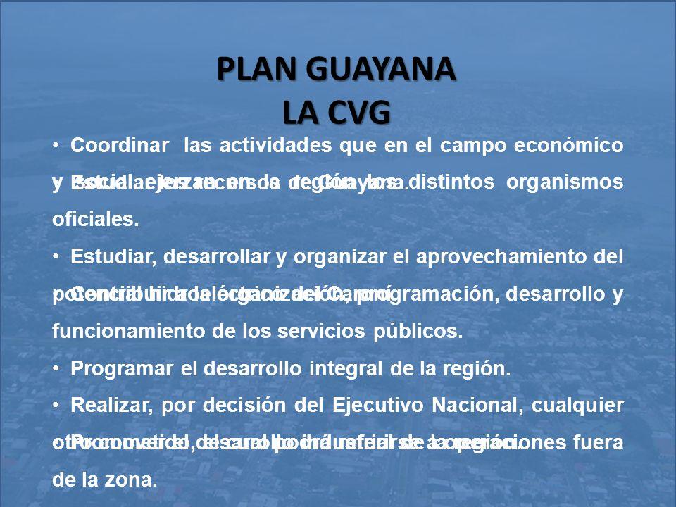 PLAN GUAYANA LA CVG. Coordinar las actividades que en el campo económico y social ejerzan en la región los distintos organismos oficiales.