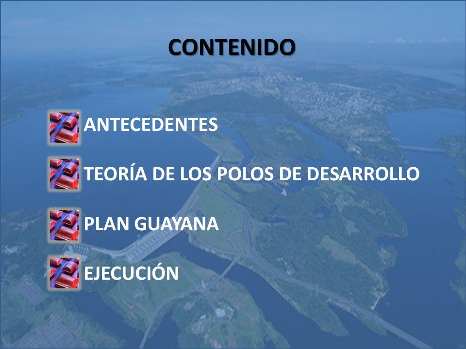 CONTENIDO ANTECEDENTES TEORÍA DE LOS POLOS DE DESARROLLO PLAN GUAYANA