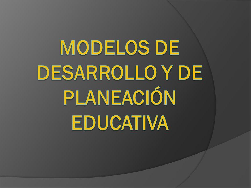 Modelos de desarrollo y de planeación educativa