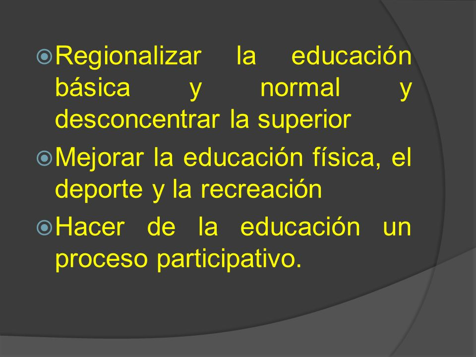 Regionalizar la educación básica y normal y desconcentrar la superior