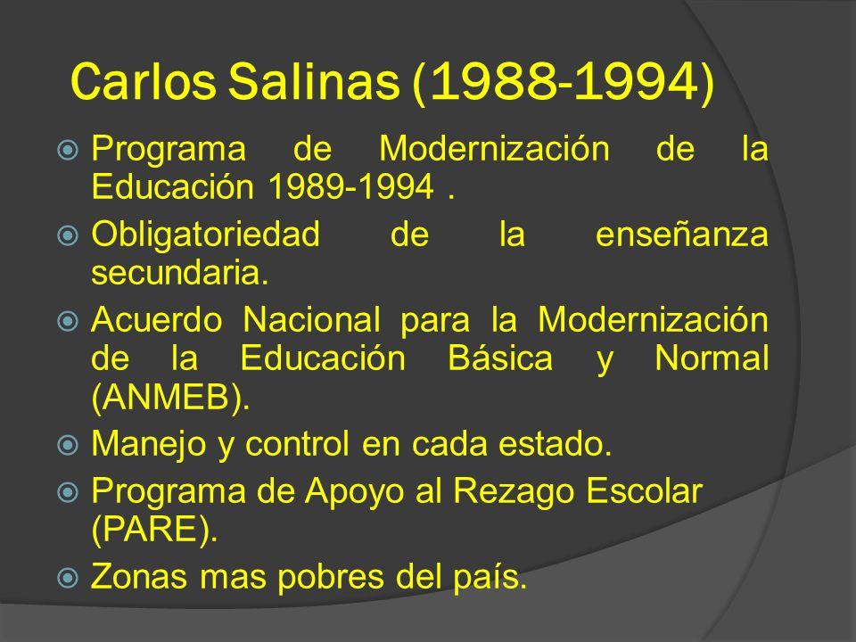 Carlos Salinas (1988-1994) Programa de Modernización de la Educación 1989-1994 . Obligatoriedad de la enseñanza secundaria.