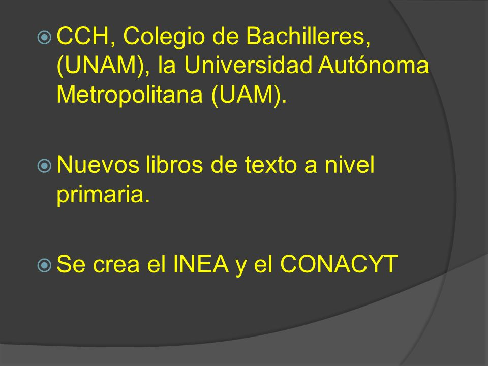 CCH, Colegio de Bachilleres, (UNAM), la Universidad Autónoma Metropolitana (UAM).