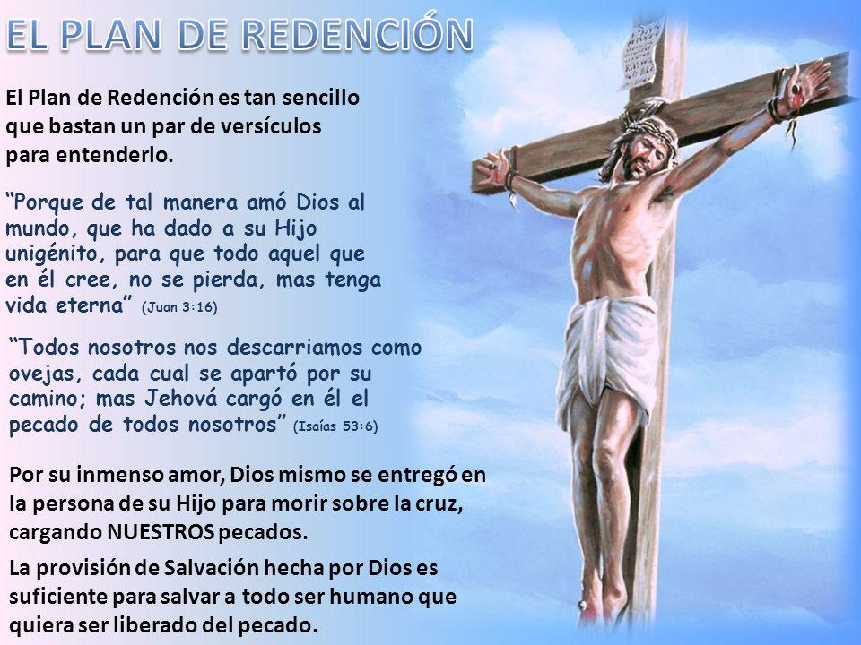 EL PLAN DE REDENCIÓN El Plan de Redención es tan sencillo que bastan un par de versículos para entenderlo.