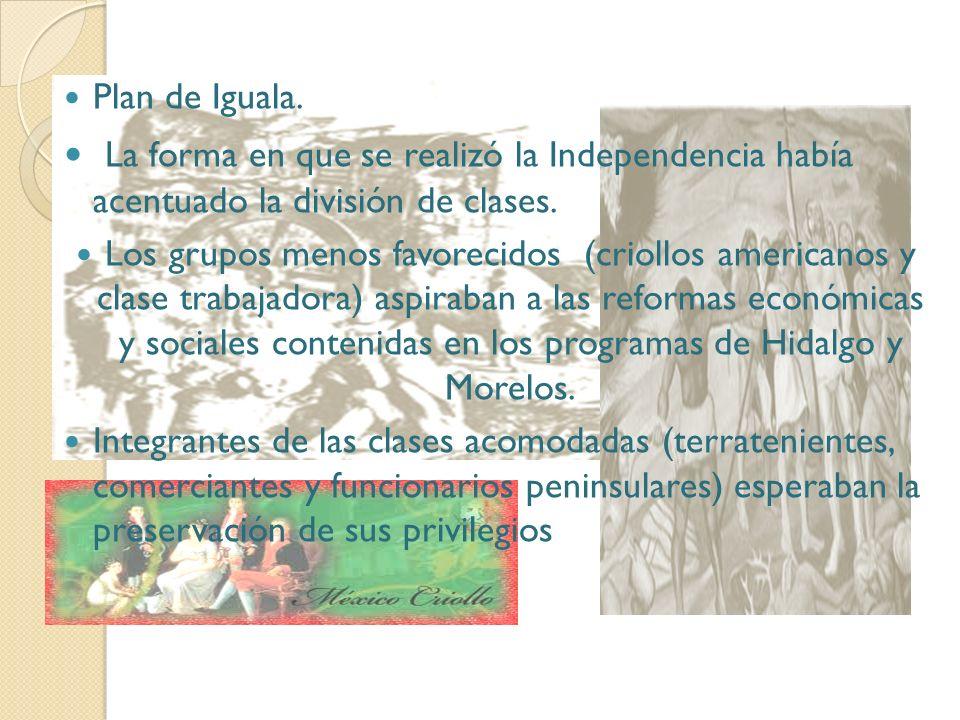 Plan de Iguala. La forma en que se realizó la Independencia había acentuado la división de clases.