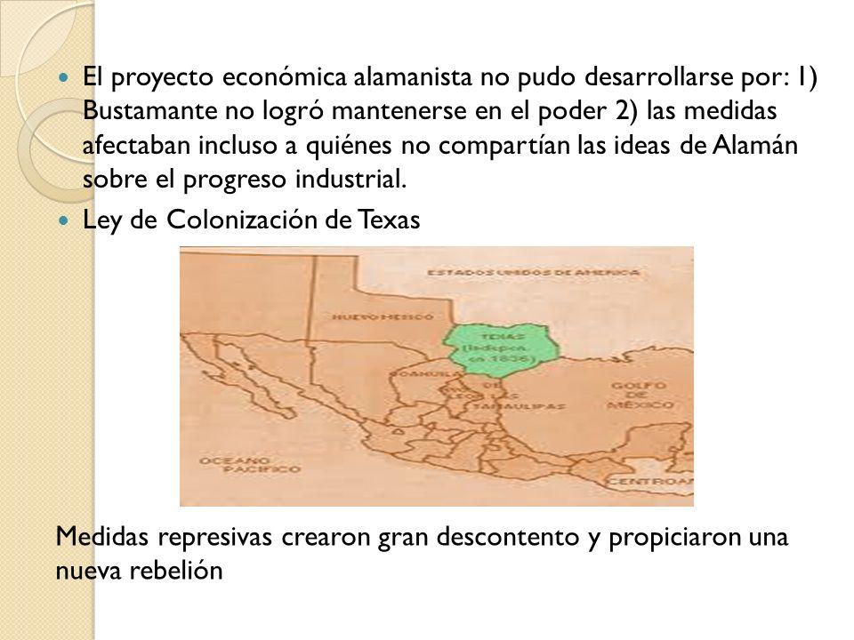 El proyecto económica alamanista no pudo desarrollarse por: 1) Bustamante no logró mantenerse en el poder 2) las medidas afectaban incluso a quiénes no compartían las ideas de Alamán sobre el progreso industrial.