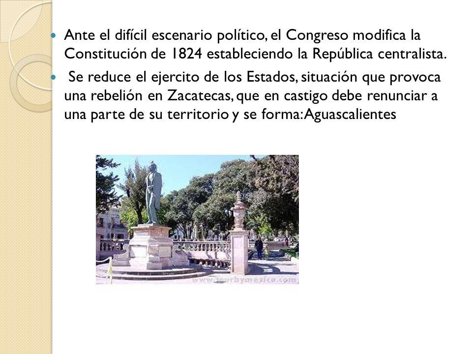 Ante el difícil escenario político, el Congreso modifica la Constitución de 1824 estableciendo la República centralista.