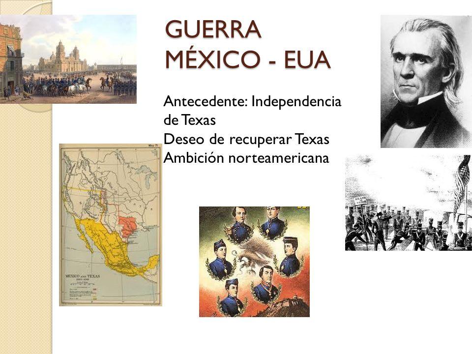 GUERRA MÉXICO - EUA Antecedente: Independencia de Texas