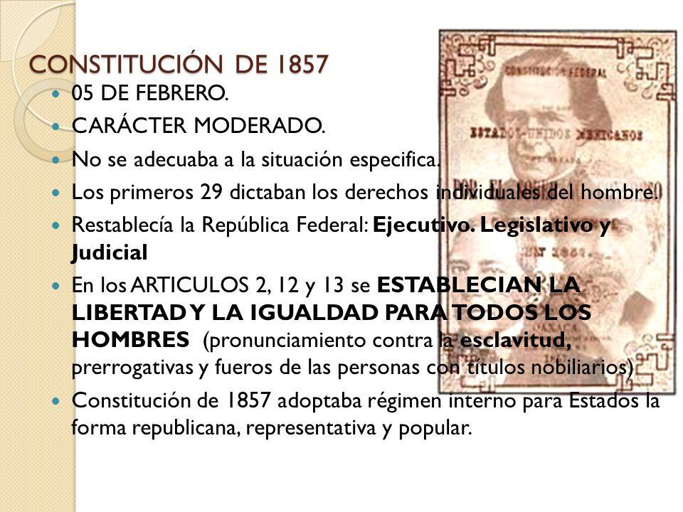 CONSTITUCIÓN DE 1857 05 DE FEBRERO. CARÁCTER MODERADO.