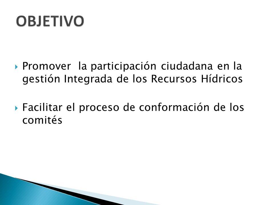 OBJETIVO Promover la participación ciudadana en la gestión Integrada de los Recursos Hídricos.