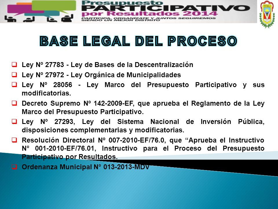 BASE LEGAL DEL PROCESO Ley Nº 27783 - Ley de Bases de la Descentralización. Ley Nº 27972 - Ley Orgánica de Municipalidades.
