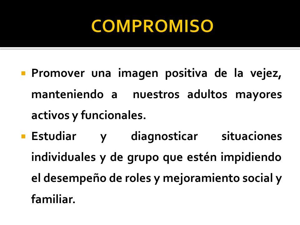 COMPROMISO Promover una imagen positiva de la vejez, manteniendo a nuestros adultos mayores activos y funcionales.