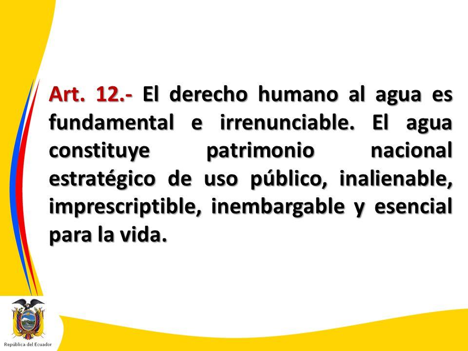 Art. 12. - El derecho humano al agua es fundamental e irrenunciable
