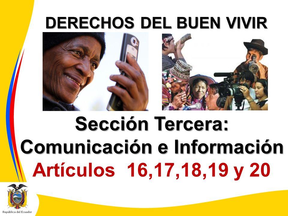 DERECHOS DEL BUEN VIVIR Sección Tercera: Comunicación e Información