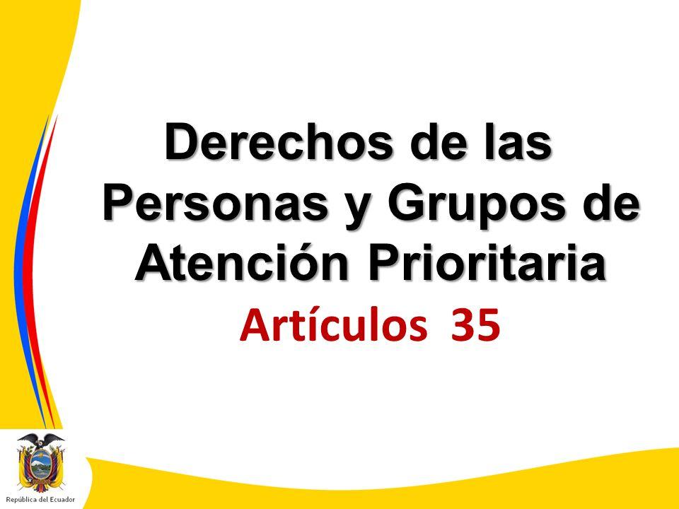 Derechos de las Personas y Grupos de Atención Prioritaria Artículos 35