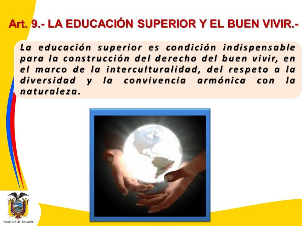 Art. 9.- LA EDUCACIÓN SUPERIOR Y EL BUEN VIVIR.-