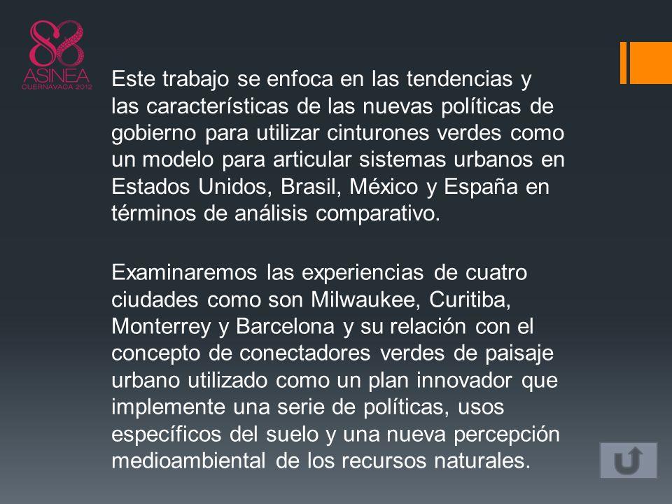 Este trabajo se enfoca en las tendencias y las características de las nuevas políticas de gobierno para utilizar cinturones verdes como un modelo para articular sistemas urbanos en Estados Unidos, Brasil, México y España en términos de análisis comparativo.