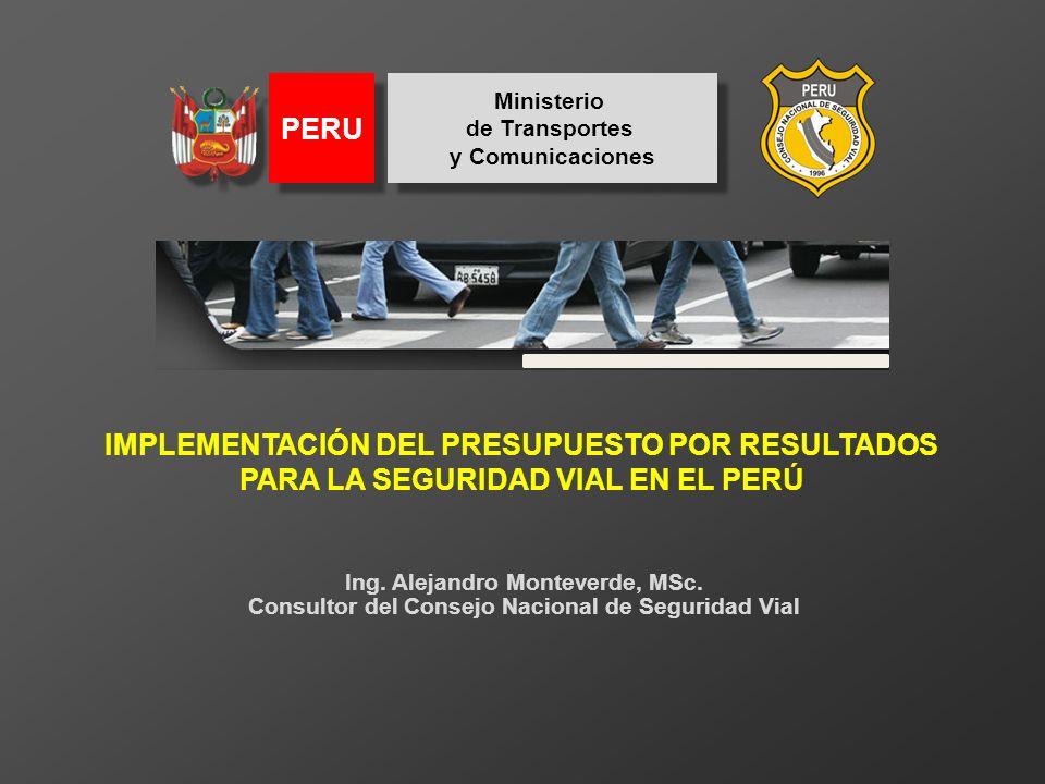 Ministeriode Transportes. y Comunicaciones. PERU. IMPLEMENTACIÓN DEL PRESUPUESTO POR RESULTADOS PARA LA SEGURIDAD VIAL EN EL PERÚ.