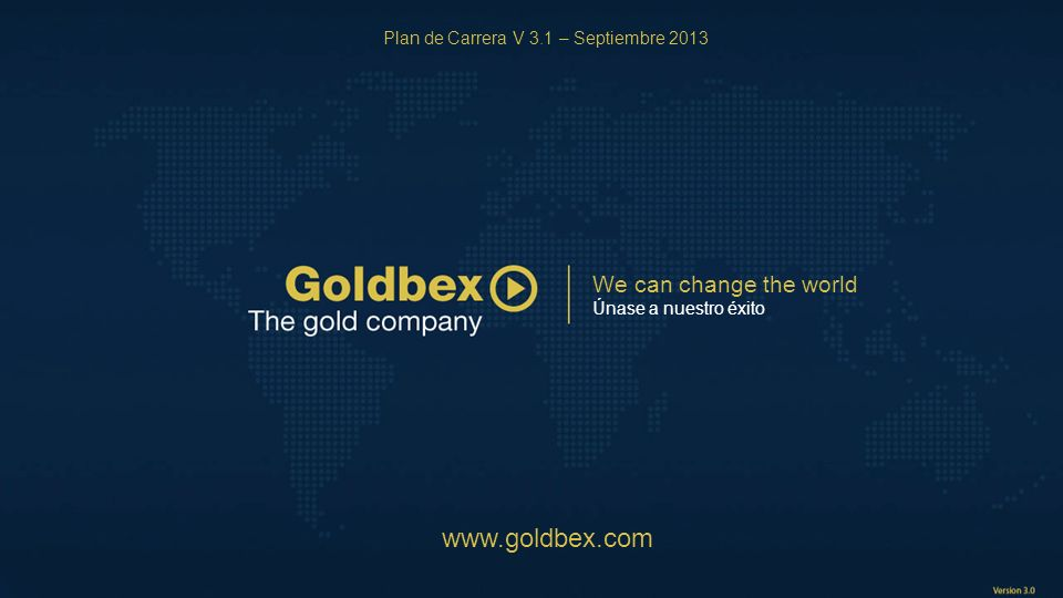 www.goldbex.com We can change the world
