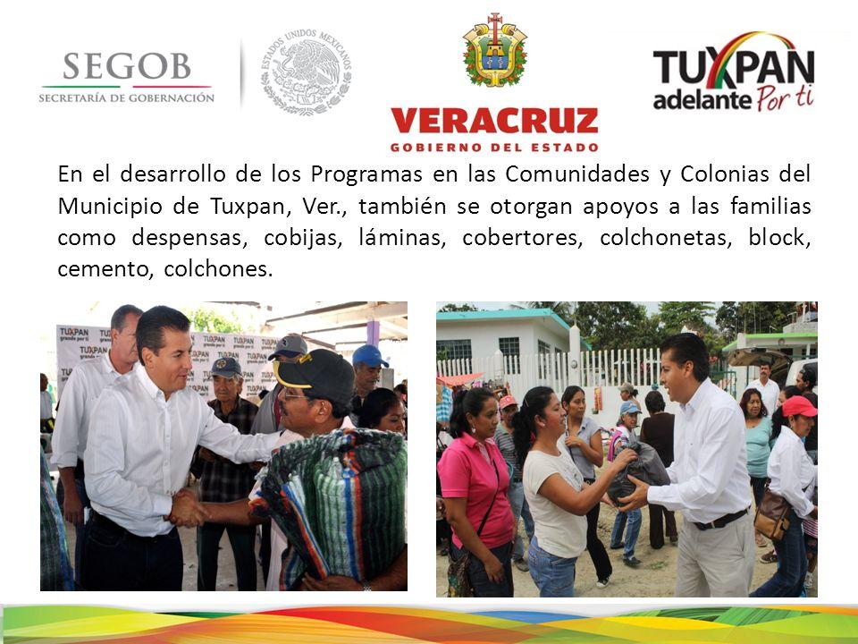 En el desarrollo de los Programas en las Comunidades y Colonias del Municipio de Tuxpan, Ver., también se otorgan apoyos a las familias como despensas, cobijas, láminas, cobertores, colchonetas, block, cemento, colchones.