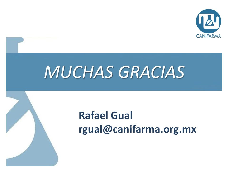 MUCHAS GRACIAS Rafael Gual rgual@canifarma.org.mx