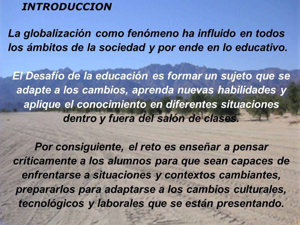 INTRODUCCION La globalización como fenómeno ha influido en todos los ámbitos de la sociedad y por ende en lo educativo.