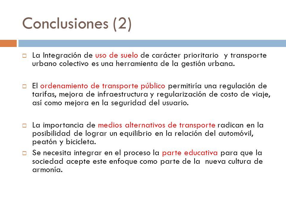 Conclusiones (2) La Integración de uso de suelo de carácter prioritario y transporte urbano colectivo es una herramienta de la gestión urbana.