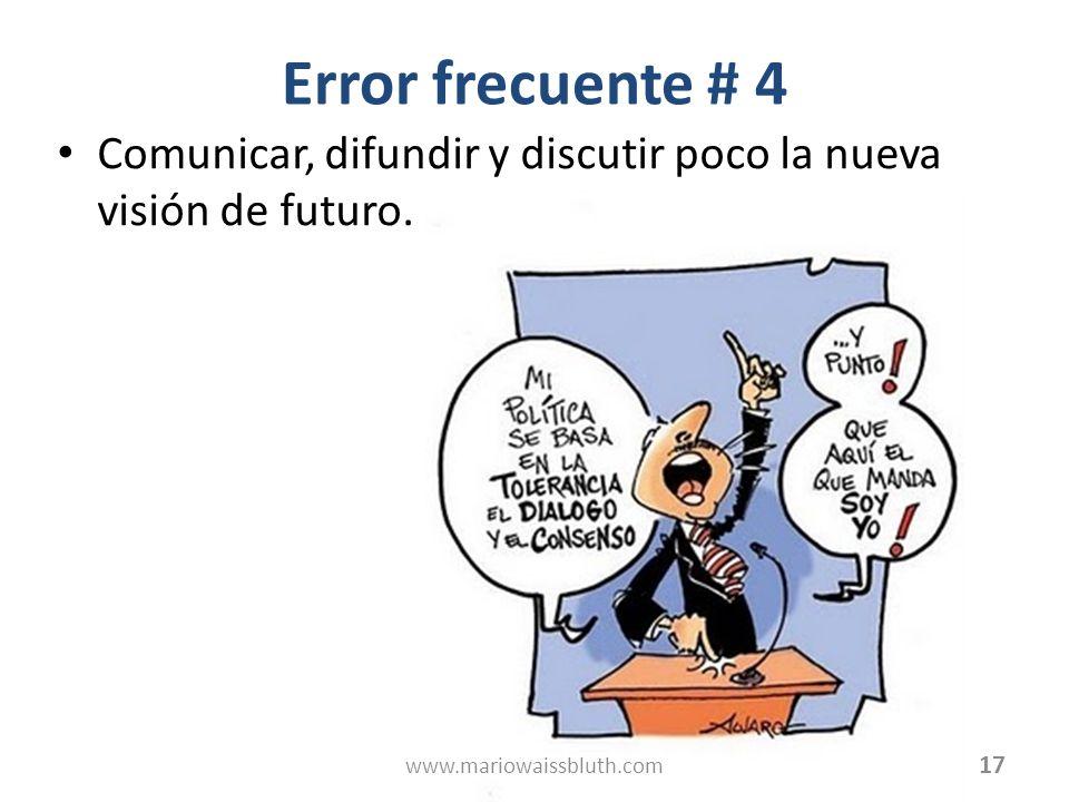 Error frecuente # 4 Comunicar, difundir y discutir poco la nueva visión de futuro.