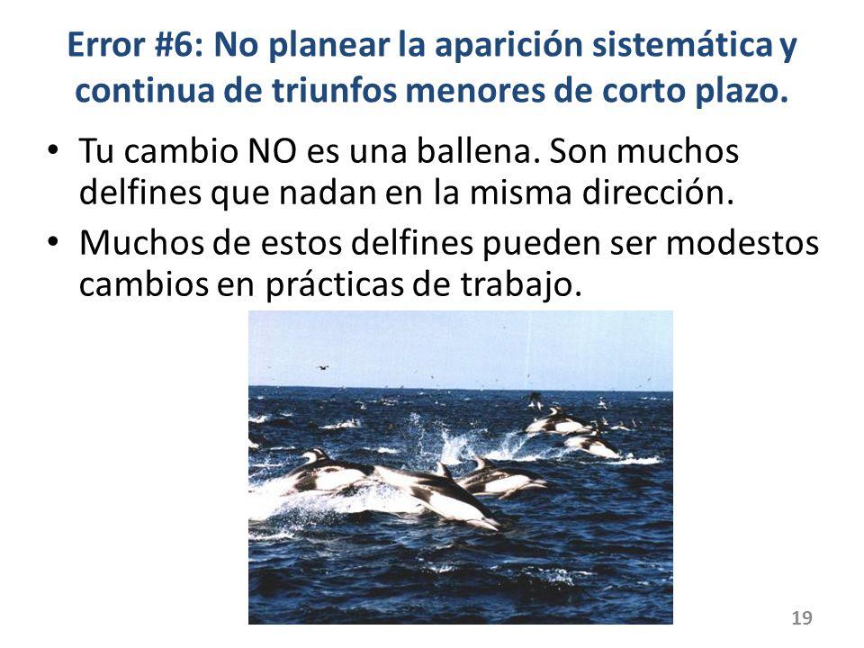 Error #6: No planear la aparición sistemática y continua de triunfos menores de corto plazo.