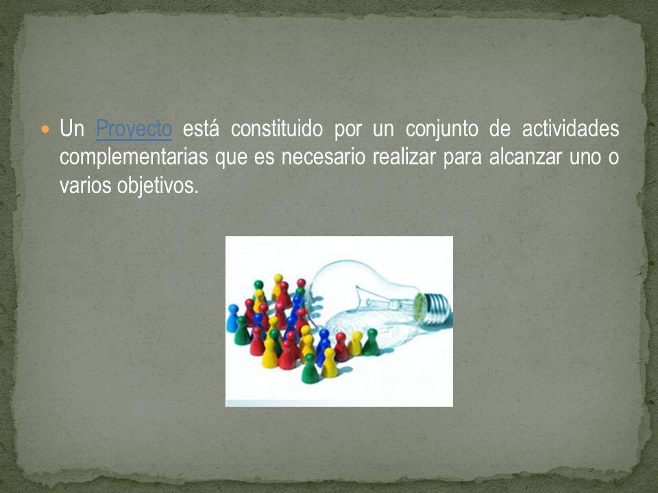 Un Proyecto está constituido por un conjunto de actividades complementarias que es necesario realizar para alcanzar uno o varios objetivos.