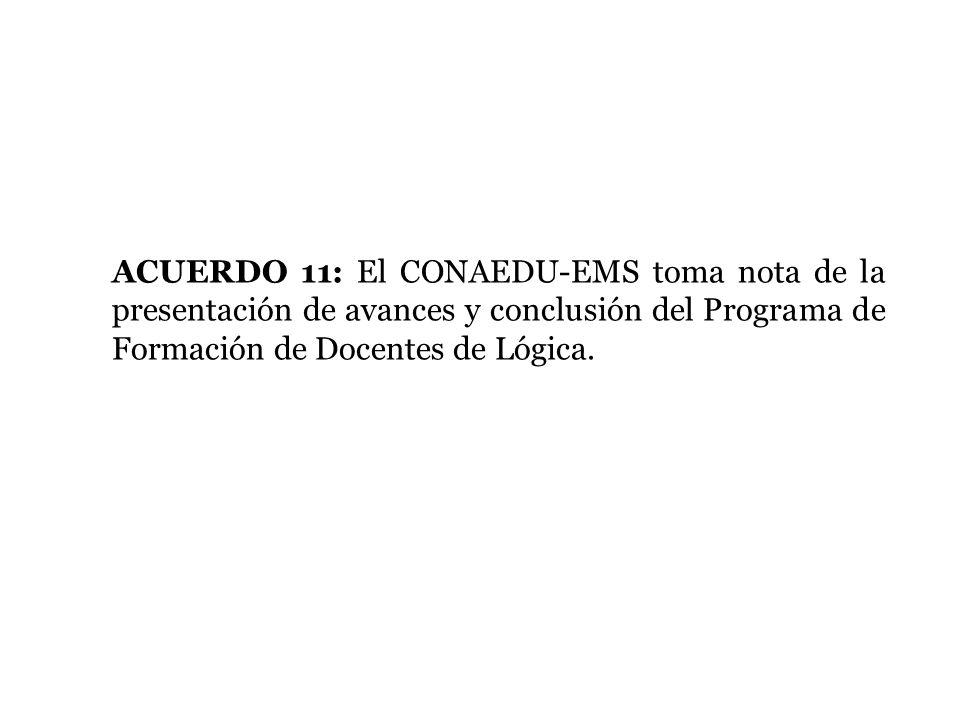 ACUERDO 11: El CONAEDU-EMS toma nota de la presentación de avances y conclusión del Programa de Formación de Docentes de Lógica.