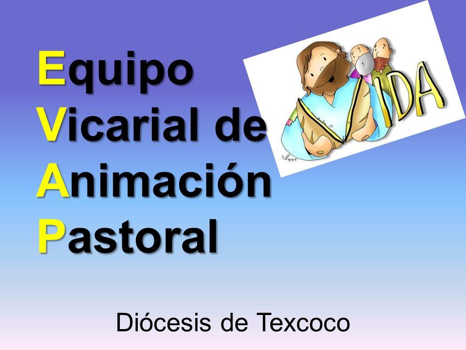 Equipo Vicarial de Animación Pastoral Diócesis de Texcoco