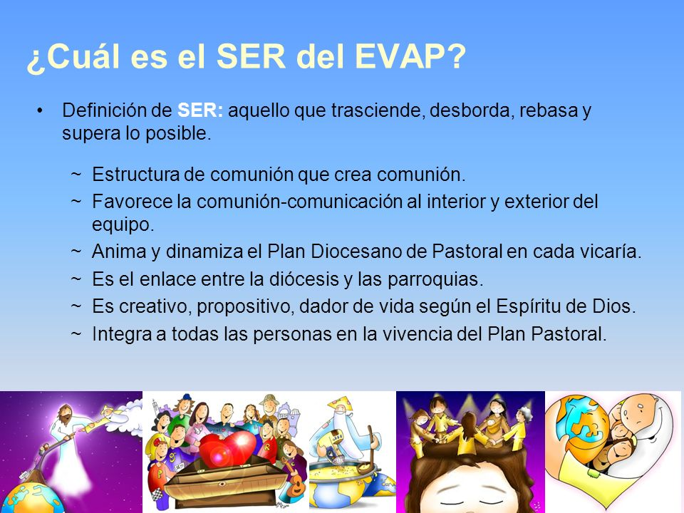 ¿Cuál es el SER del EVAP Definición de SER: aquello que trasciende, desborda, rebasa y supera lo posible.