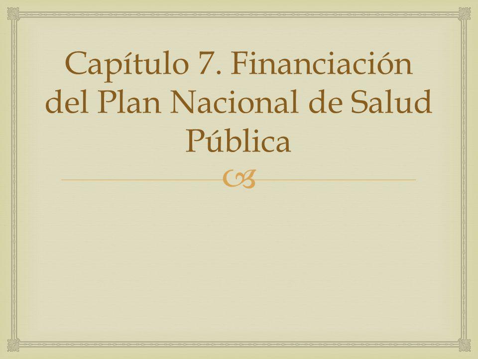 Capítulo 7. Financiación del Plan Nacional de Salud Pública