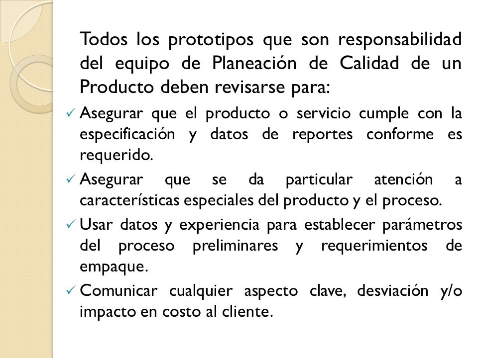 Todos los prototipos que son responsabilidad del equipo de Planeación de Calidad de un Producto deben revisarse para: