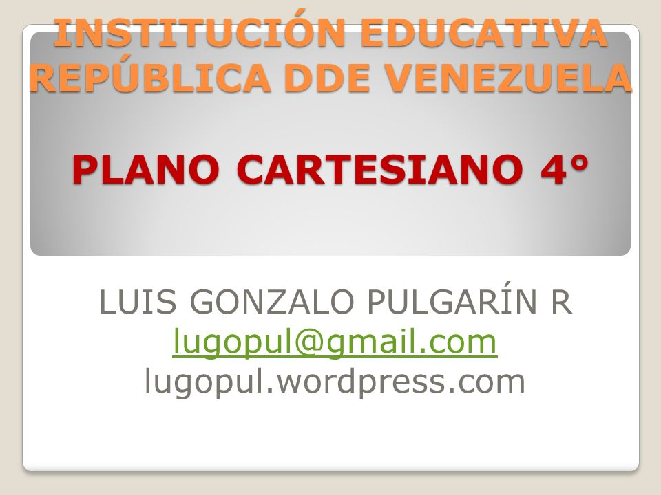 INSTITUCIÓN EDUCATIVA REPÚBLICA DDE VENEZUELA PLANO CARTESIANO 4°