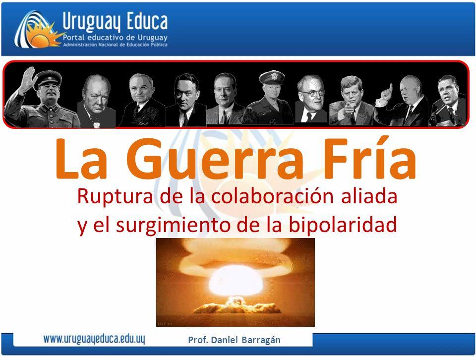Ruptura de la colaboración aliada y el surgimiento de la bipolaridad