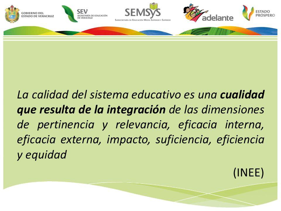 La calidad del sistema educativo es una cualidad que resulta de la integración de las dimensiones de pertinencia y relevancia, eficacia interna, eficacia externa, impacto, suficiencia, eficiencia y equidad (INEE)