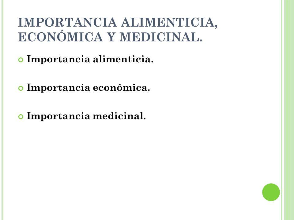 IMPORTANCIA ALIMENTICIA, ECONÓMICA Y MEDICINAL.