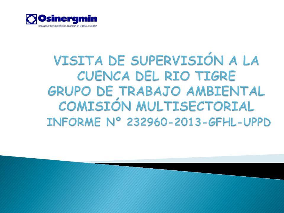 VISITA DE SUPERVISIÓN A LA CUENCA DEL RIO TIGRE GRUPO DE TRABAJO AMBIENTAL COMISIÓN MULTISECTORIAL INFORME Nº 232960-2013-GFHL-UPPD