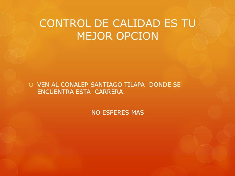 CONTROL DE CALIDAD ES TU MEJOR OPCION