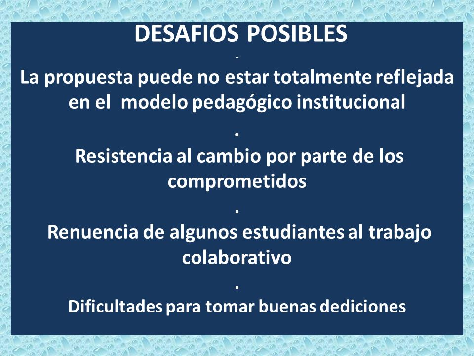 DESAFIOS POSIBLES - La propuesta puede no estar totalmente reflejada en el modelo pedagógico institucional .