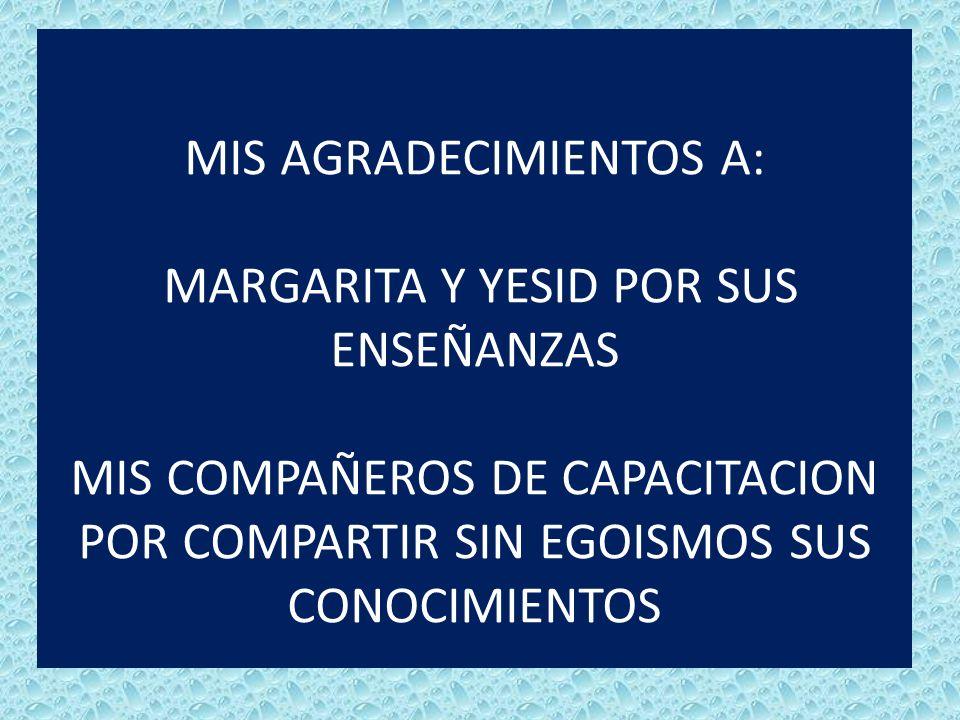 MIS AGRADECIMIENTOS A: MARGARITA Y YESID POR SUS ENSEÑANZAS MIS COMPAÑEROS DE CAPACITACION POR COMPARTIR SIN EGOISMOS SUS CONOCIMIENTOS