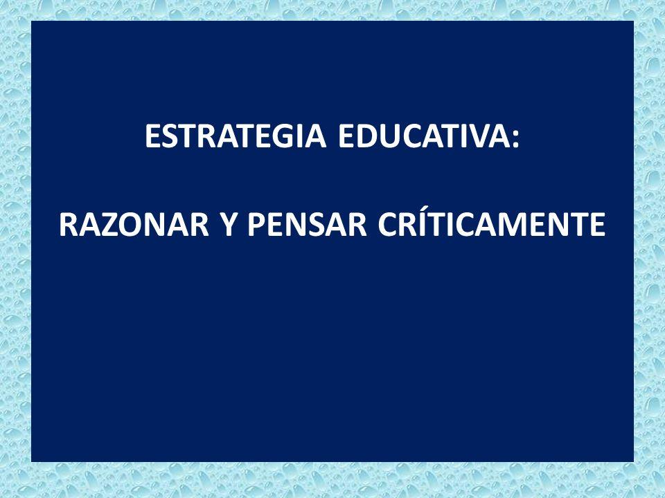 Estrategia Educativa: Razonar y pensar críticamente