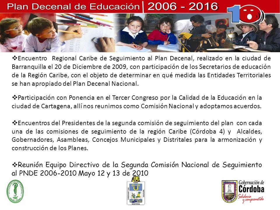 Encuentro Regional Caribe de Seguimiento al Plan Decenal, realizado en la ciudad de Barranquilla el 20 de Diciembre de 2009, con participación de los Secretarios de educación de la Región Caribe, con el objeto de determinar en qué medida las Entidades Territoriales se han apropiado del Plan Decenal Nacional.